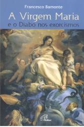 VIRGEM MARIA E O DIABO NOS EXORCISMOS, A
