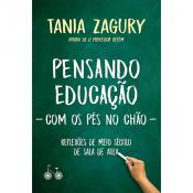 PENSANDO EDUCAÇÃO (COM OS PÉS NO CHÃO) - REFLEXÕES DE MEIO SÉCULO DE SALA DE AULA