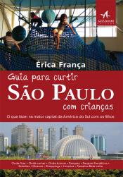 GUIA PARA CURTIR SÃO PAULO COM CRIANÇAS - O QUE FAZER NA MAIOR CAPITAL DA AMÉRICA LATINA COM OS FILHOS