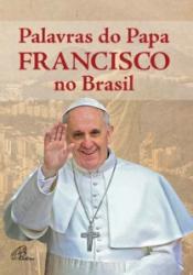 PALAVRAS DO PAPA FRANCISCO NO BRASIL