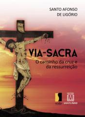 VIA SACRA O CAMINHO DA CRUZ E DA RESSURREIÇÃO