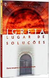 IGREJA LUGAR DE SOLUCOES - COMO RECUPERAR OS ENFERMOS ESPIRITUAIS - 1