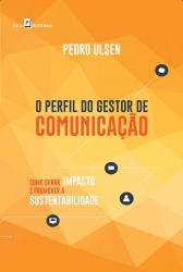 PERFIL DO GESTOR DE COMUNICAÇÃO, O - COMO GERAR IMPACTO E PROMOVER A SUSTENTABILIDADE