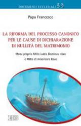 LA RIFORMA DEL PROCESSO CANONICO PER LE CAUSE DI DICHIARAZIONE DI NULLITÀ DEL MATRIMONIO
