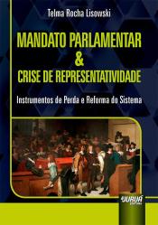 MANDATO PARLAMENTAR E CRISE DE REPRESENTATIVIDADE -  INSTRUMENTOS DE PERDA E REFORMA DO SISTEMA