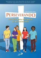 PERSEVERANDO - SUBSÍDIO PARA CATEQUESE DE PERSEVERANÇA
