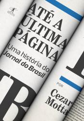 Até a última página - Uma história do Jornal do Brasil