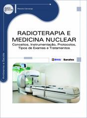 RADIOTERAPIA E MEDICINA NUCLEAR - CONCEITOS INSTRUMENTAÇÃO PROTOCOLOS TIPOS DE EXAMES E TRATAMENTOS