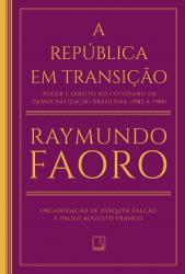 REPÚBLICA EM TRANSIÇÃO, A - PODER E DIREITO NO COTIDIANO DA DEMOCRATIZAÇÃO BRASILEIRA 1982 A 1988