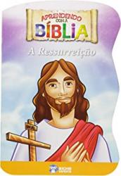 APRENDENDO COM A BIBLIA - A RESSURREICAO - 1