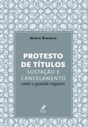 PROTESTO DE TÍTULOS - SUSTAÇÃO E CANCELAMENTO - COMO E QUANDO REQUERER