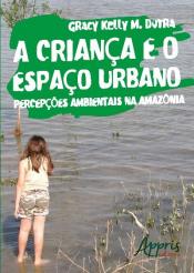 CRIANÇA E O ESPAÇO URBANO, A - PERCEPÇÕES AMBIENTAIS NA AMAZÔNIA