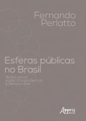 ESFERAS PÚBLICAS NO BRASIL - TEORIA SOCIAL PÚBLICOS SUBALTERNOS E DEMOCRACIA