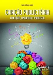 CRIAÇÃO PUBLICITÁRIA - EVOLUÇÃO, LINGUAGEM E PROCESSO