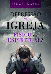 DEPRESSÃO NA IGREJA - FÍSICO OU ESPIRITUAL?