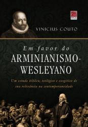 EM FAVOR DO ARMINIANISMO WESLEYANO
