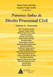 PRIMEIRAS LINHAS DE DIREITO PROCESSUAL CIVIL - VOLUME 4 - EXECUÇÃO