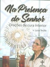 NA PRESENÇA DO SENHOR - ORAÇÕES DE CURA INTERIOR