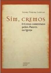 SIM, CREMOS - O CREDO COMENTADO PELOS PADRES DA IGREJA - 1