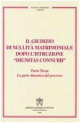 IL GIUDIZIO DI NULLITÀ MATRIMONIALE DOPO LISTRUZIONE DIGNITAS CONNUBII - PARTE TERZA - LA PARTE DINAMICA DEL PROCESSO