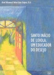 SANTO INACIO DE LOIOLA - UM EDUCADOR DO DESEJO