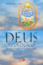 NOSSO DEUS UM DEUS ECOLOGICO, O - POR UMA COMPREENSAO ETICA-TEOLOGICA DA EC - 1