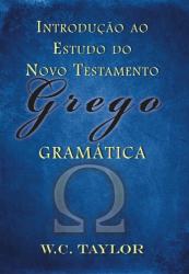 INTRODUCAO AO ESTUDO DO NOVO TESTAMENTO GREGO - GRAMATICA - 1ª