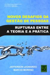 NOVOS DESAFIOS DA GESTÃO DE PESSOAS - RUPTURAS ENTRE A TEORIA E A PRÁTICA