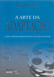 ARTE DA ADAPTACAO, A - COMO TRANSFORMAR FATOS E...