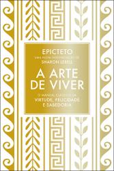 ARTE DE VIVER, A - O MANUAL CLÁSSICO DA VIRTUDE FELICIDADE E SABEDORIA