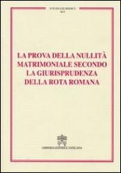 PROVA DELLA NULLITA MATRIMONIALE SECONDO GIURISPRUDENZA DELLA ROTA ROMANA