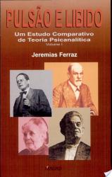 PULSÃO E LIBIDO - VOLUME 1