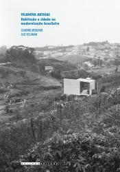 VILANOVA ARTIGAS - HABITAÇÃO E CIDADE NA MODERNIZAÇÃO BRASILEIRA