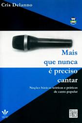 MAIS QUE NUNCA É PRECISO CANTAR - NOÇÕES BÁSICAS TEÓRICAS E PRÁTICAS DE CANTO