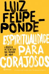 ESPIRITUALIDADE PARA CORAJOSOS - A BUSCA DE SENTIDO NO MUNDO DE HOJE