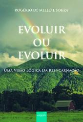 EVOLUIR OU EVOLUIR - UMA VISÃO LÓGICA DA REENCARNAÇÃO