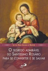 SEGREDO ADMIRÁVEL DO SANTÍSSIMO ROSÁRIO, O - PARA SE CONVERTER E SE SALVAR