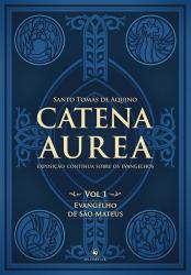 CATENA AUREA - VOLUME 1 - EVANGELHO DE SÃO MATEUS - EXPOSIÇÃO CONTÍNUA SOBRE OS EVANGELHOS