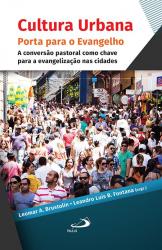 CULTURA URBANA - PORTA PARA O EVANGELHO - A CONVERSÃO PASTORAL COMO CHAVE PARA A EVANGELIZAÇÃO NAS CIDADES