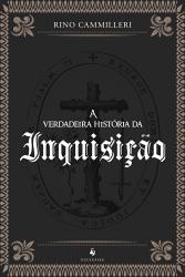VERDADEIRA HISTÓRIA DA INQUISIÇÃO, A