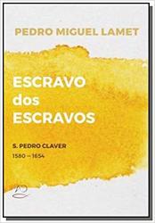 ESCRAVO DOS ESCRAVOS - S PEDRO CLAVER 1580 1654