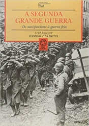 SEGUNDA GRANDE GUERRA, A: DO NAZIFASCISMO À GUERRA FRIA