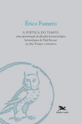 Poética do tempo, A - Uma aproximação da filosofia fenomenológica hermenêutica de Paul Ricoeur na obra Tempo e narrativa