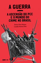GUERRA, A - A ASCENSÃO DO PCC E O MUNDO DO CRIME NO BRASIL