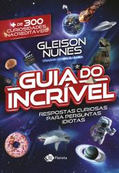 O GUIA DO INCRÍVEL - RESPOSTAS CURIOSAS PARA PERGUNTAS IDIOTAS