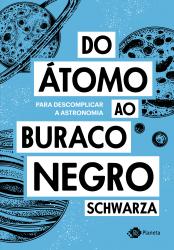 DO ÁTOMO AO BURACO NEGRO - PARA DESCOMPLICAR A ASTRONOMIA