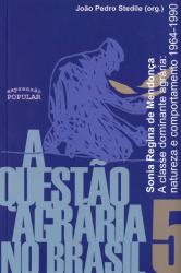QUESTÃO AGRÁRIA NO BRASIL, A - VOLUME 5 - A CLASSE DOMINANTE AGRÁRIA NATUREZA E COMPORTAMENTO  1964 1980