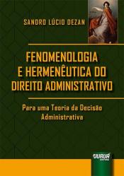 Fenomenologia e Hermenêutica do Direito Administrativo - Para uma Teoria da Decisão Administrativa