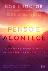PENSO E ACONTECE - O PODER DE TRANSFORMAR AS SUAS IDEIAS EM REALIDADE