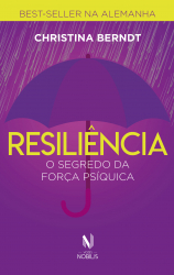 RESILIÊNCIA - O SEGREDO DA FORÇA PSÍQUICA